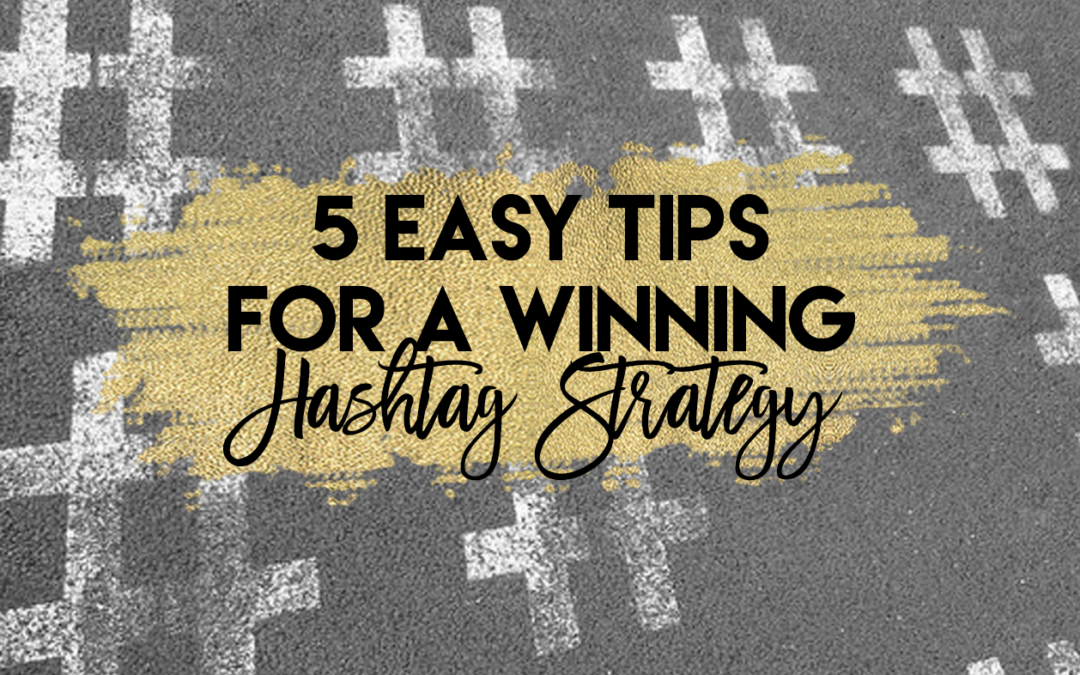5 Easy Tips For A Winning Hashtag Strategy