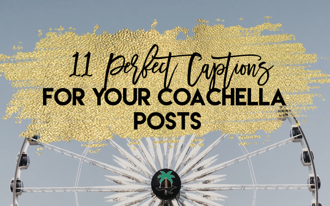 11 Perfect Captions for your Coachella Posts
