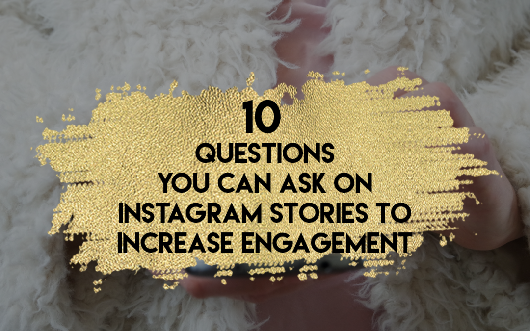 10 Questions You Can Ask on Instagram Stories To Increase Engagement
